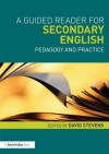 A Guided Reader for Secondary English: Pedagogy and Practice - David Stevens