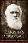 Darwin's Sacred Cause: How a Hatred of Slavery Shaped Darwin's Views on Human Evolution - Adrian Desmond, James Moore