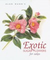 Exotic Sugar Flowers for Cakes - Alan Dunn