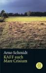 Kaff Auch Mare Crisium. Roman - Arno Schmidt