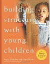 Building Structures with Young Children - Ingrid Chalufour, Karen Worth