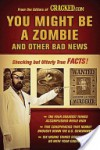 You Might Be a Zombie and Other Bad News: Shocking But Utterly True Facts - Cracked.com