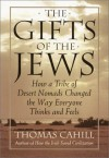 The Gifts of the Jews: How a Tribe of Desert Nomads Changed the Way Everyone Thinks & Feels - Thomas Cahill