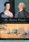 My Dearest Friend: Letters of Abigail and John Adams, With a Foreword by Joseph J. Ellis - Abigail Adams, John Adams, Margaret Hogan, Joseph J. Ellis