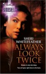 Always Look Twice - Sheri Whitefeather