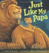 Just Like My Papa - Toni Buzzeo