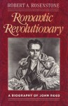 Romantic Revolutionary: A Biography of John Reed, - Robert A. Rosenstone