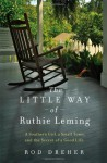 The Little Way of Ruthie Leming: A Southern Girl, a Small Town, and the Secret of a Good Life - Rod Dreher