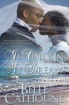 If Only In My Dreams (Seven Brides Seven Brothers Book 5) - Belle Calhoune