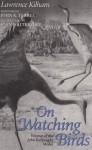 On Watching Birds - Lawrence Kilham, Joan Waltermire, John K. Terres