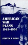 American War Plans 1945-1950 - Steven Ross