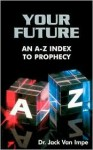 Your Future: An A-Z Index to Prophecy - Jack Van Impe