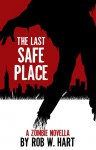 The Last Safe Place: A Zombie Novella - Rob W. Hart