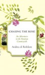 Chasing the Rose: An Adventure in the Venetian Countryside - Andrea Di Robilant
