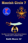 Moorish Circle 7: The Rise of the Islamic Faith Among Blacks in America and it's masonic origins - Keith L. Moore