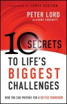 10 Secrets to Life's Biggest Challenges: How You Can Prepare for a Better Tomorrow - Peter Lord, Kent Crockett