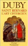 Saint Bernard: l'art cistercien - Georges Duby