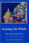 Seeking Life Whole: Willa Cather and the Brewsters - David H. Porter, David Porter
