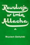 Rewolucja w imię Allacha - Wojciech Giełżyński
