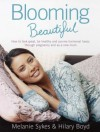 Blooming Beautiful: How To Look Great, Be Healthy And Survive Hormonal Havoc Through Pregnancy And As A New Mum - Melanie Sykes, Hilary Boyd