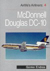 Airlife's Airliners: McDonnell Douglas DC10 v.4: McDonnell Douglas DC10 Vol 4 - Gunter G. Endres