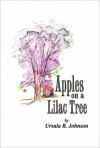 Apples on the Lilac Tree - Ursula B. Johnson