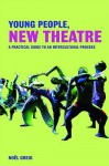 Young People, New Theatre: A Practical Guide to an Intercultural Process - Noel Greig