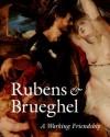 Rubens and Brueghel: A Working Friendship - Anne Woollett, Ariane van Suchtelen, Tiarna Doherty, Mark Leonard, Jorgen Wadum