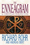 The Enneagram: A Christian Perspective - Richard Rohr, Andreas Ebert, Peter Heinegg