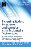Increasing Student Engagement and Retention Using Multimedia Technologies: Video Annotation, Multimedia Applications, Videoconferencing and Transmedia Storytelling - Laura A. Wankel, Patrick Blessinger