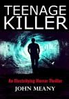 Teenage Killer (An Electrifying Horror Thriller) - John Meany