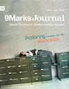 Pastoring Christians for the Workplace (9Marks Journal) - Benjamin Wright, Samuel Emadi, Sebastian Traeger, Drew Bratcher, Lukas Naugle, J.D. Greear, Bari Nichols, Jamie Dunlop, Bobby Jamieson, Jonathan Leeman