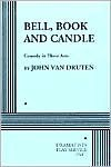 Bell, Book and Candle: A Comedy in Three Acts - John Van Druten
