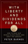 With Liberty and Dividends for All: How to Save Our Middle Class When Jobs Don't Pay Enough - Peter Barnes