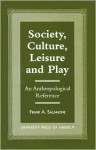 Society, Culture, Leisure and Play: An Anthropological Reference - Frank A. Salamone