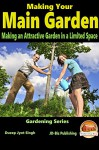 Making Your Main Garden - Making an Attractive Garden in a Limited Space (Gardening Series Book 7) - Dueep Jyot Singh, John Davidson, Mendon Cottage Books