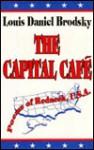 The Capital Cafe: Poems of Redneck, U.S.A - Louis Brodsky, Louis Daniel Brodsky