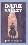 Dark Valley - Jackson Gregory