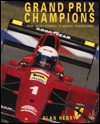 Grand Prix Champions: From Jackie Stewart to Michael Schumacher - Alan Henry