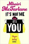 It's Not Me, It's You - Mhairi McFarlane