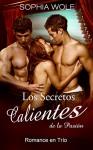 Erótica: Los Secretos Calientes de la Pasión (Romance en Trío, Pasión, Sexo, Lujuria) (Spanish Edition) - Sophia Wolf