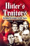 Hitler's Traitors: German Resistance to the Nazis - Susan Ottaway