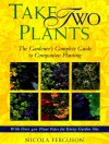 Take Two Plants: The Gardener's Complete Guide To Companion Planting - Nicola Ferguson