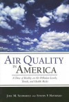 Air Quality in America: A Dose of Reality on Air Pollution Levels, Trends, and Health Risks - Joel M. Schwartz, Steven F. Hayward