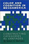 Color And Cognition In Mesoamerica: Constructing Categories As Vantages - Robert E. MacLaury