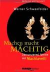 Machen macht mächtig. Überzeugend führen mit Machiavelli - Werner Schwanfelder