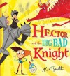 Hector and the Big Bad Knight - Alex T. Smith