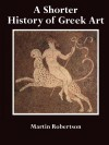 A Shorter History of Greek Art - Martin Robertson