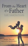 From the Heart of a Father: Godly Counsel from Proverbs - Jerry Drace, David Dockery