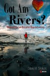 Got Any Rivers?: Obstacles Can Become Opportunities - David R. Stokes